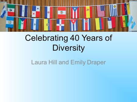 Celebrating 40 Years of Diversity Laura Hill and Emily Draper.