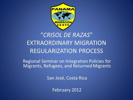 """CRISOL DE RAZAS"" EXTRAORDINARY MIGRATION REGULARIZATION PROCESS Regional Seminar on Integration Policies for Migrants, Refugees, and Returned Migrants."