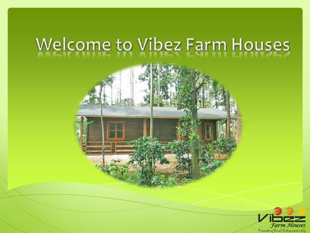 Vibez Farmhouses is a part of Vibez Club started in the year 2009  Vibez Farmhouses is primarily into promotion and maintenance of Coffee Estates.