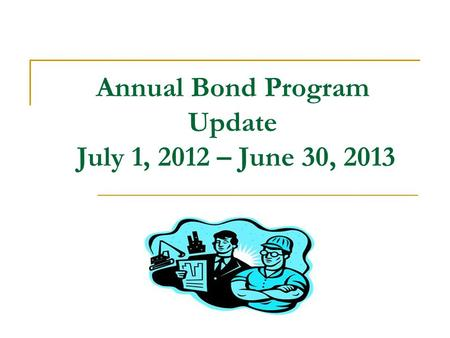 Annual Bond Program Update July 1, 2012 – June 30, 2013.