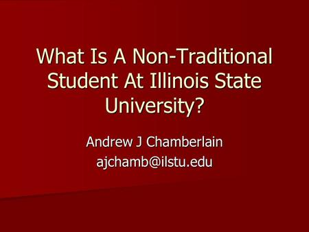 What Is A Non-Traditional Student At Illinois State University? Andrew J Chamberlain