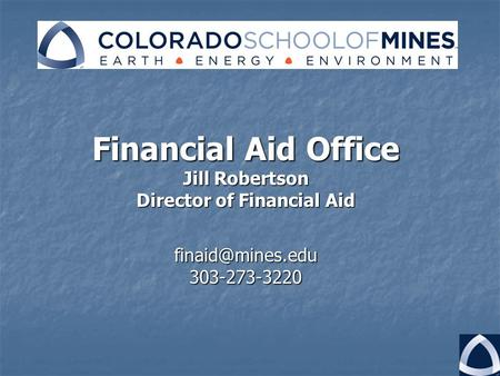 Financial Aid Office Jill Robertson Director of Financial Aid 303-273-3220.