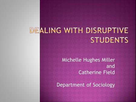 Michelle Hughes Miller and Catherine Field Department of Sociology.