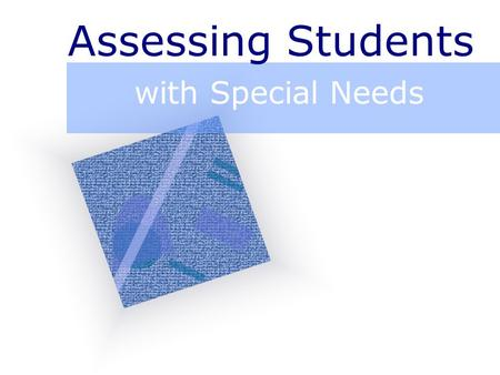 Assessing Students with Special Needs.