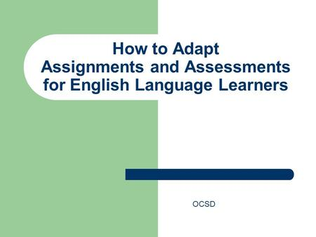 How to Adapt Assignments and Assessments for English Language Learners OCSD.