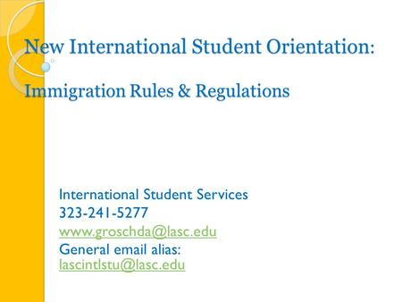 New International Student Orientation : Immigration Rules & Regulations International Student Services 323-241-5277 General  .