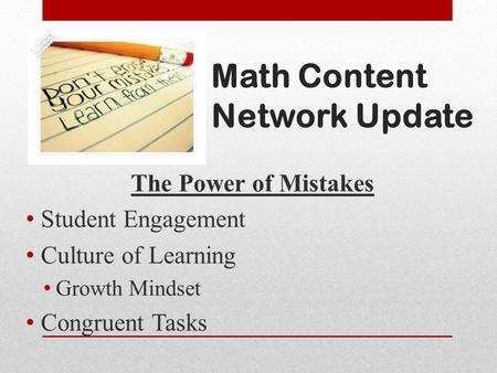Math Content Network Update The Power of Mistakes Student Engagement Culture of Learning Growth Mindset Congruent Tasks.