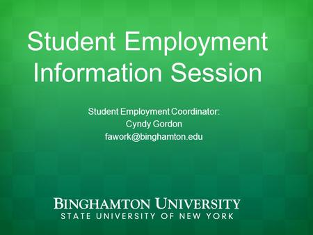 Student Employment Information Session Student Employment Coordinator: Cyndy Gordon