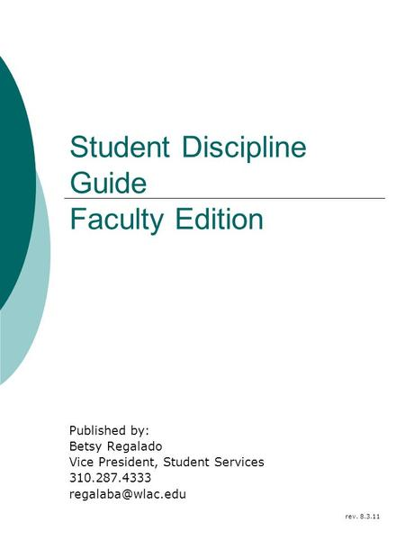 Student Discipline Guide Faculty Edition Published by: Betsy Regalado Vice President, Student Services 310.287.4333 rev. 8.3.11.