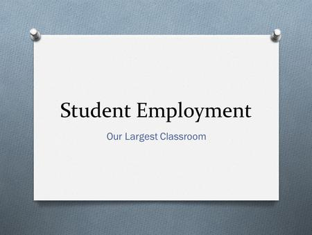 Student Employment Our Largest Classroom. On-Campus Student Employment Agenda About me About you What we did? Assessments we used. Why we did this? What.