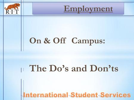 On & Off Campus: The Do's and Don'ts Employment. * The rules for F-1 and J-1 employment are similar. * J-1s need to follow directions given to you in.
