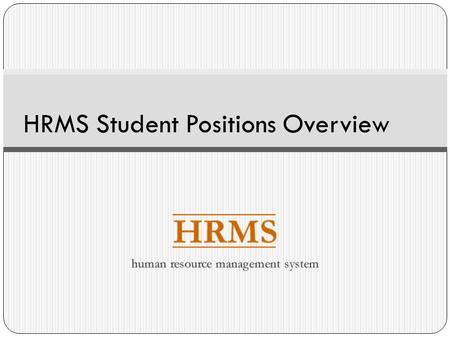 HRMS Student Positions Overview. Overview This presentation covers core concepts and processes related to student positions and assignments including:
