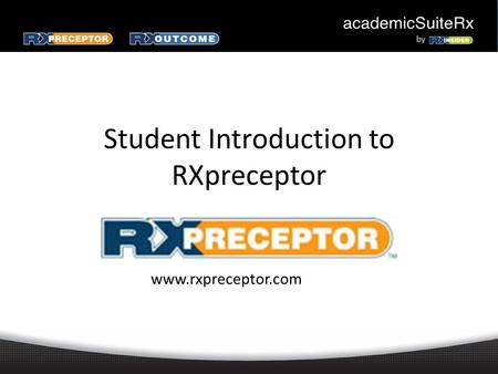 Student Introduction to RXpreceptor www.rxpreceptor.com.