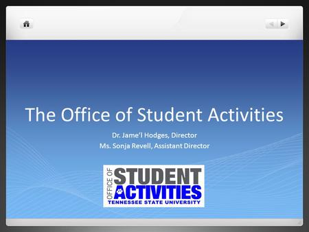 The Office of Student Activities Dr. Jame'l Hodges, Director Ms. Sonja Revell, Assistant Director.