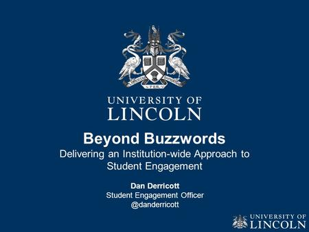Beyond Buzzwords Delivering an Institution-wide Approach to Student Engagement Dan Derricott Student Engagement