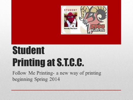 Student Printing at S.T.C.C. Follow Me Printing- a new way of printing beginning Spring 2014.