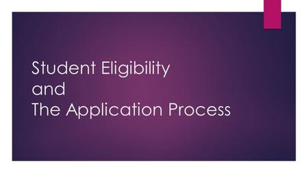 Student Eligibility and The Application Process. BILL MACKILARIA PUENTE UT DALLASUNIVERSITY OF HOUSTON- DOWNTOWN.