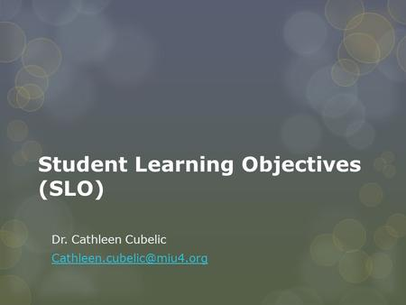 Student Learning Objectives (SLO) Dr. Cathleen Cubelic