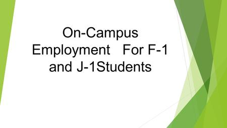 On-Campus Employment For F-1 and J-1Students. Work must be performed on the school's premises On-Campus Employment Includes any work for which student.