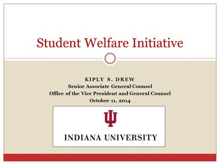 KIPLY S. DREW Senior Associate General Counsel Office of the Vice President and General Counsel October 11, 2014 Student Welfare Initiative.