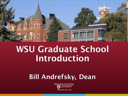 WSU Graduate School Introduction Bill Andrefsky, Dean