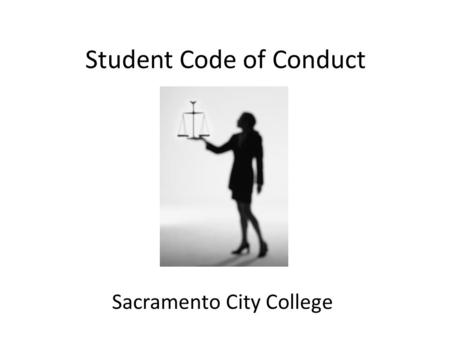 Student Code of Conduct Sacramento City College. Student Code of Conduct The Student Code of Conduct lists the rules for the college. The Student Code.