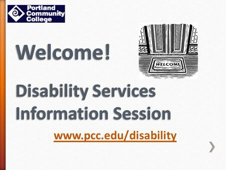 Www.pcc.edu/disability. Prepare Understand the accommodation process & choose level of engagement. Engage Follow procedures for receiving accommodations.