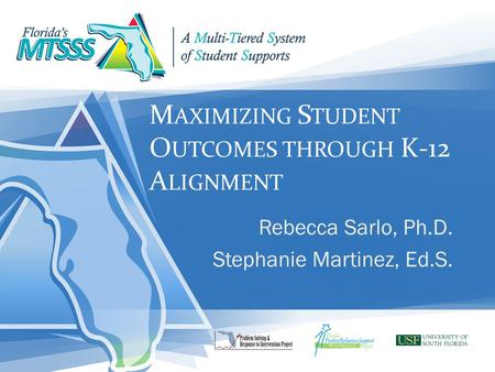 M AXIMIZING S TUDENT O UTCOMES THROUGH K-12 A LIGNMENT Rebecca Sarlo, Ph.D. Stephanie Martinez, Ed.S.