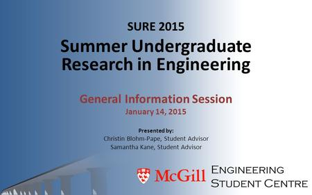 SURE 2015 Summer Undergraduate Research in Engineering General Information Session January 14, 2015 Presented by: Christin Blohm-Pape, Student Advisor.