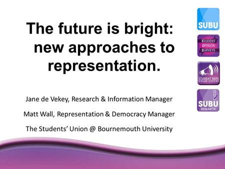 The future is bright: new approaches to representation. Jane de Vekey, Research & Information Manager Matt Wall, Representation & Democracy Manager The.