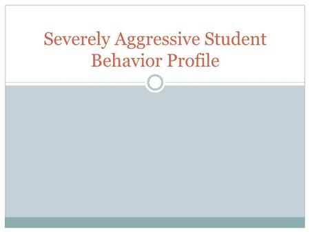 Severely Aggressive Student Behavior Profile. Number of Aggressive Students in Your District N=10 2 respondents report 15 students 1 respondent reports.