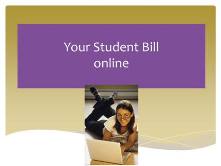 Your Student Bill online.  Tuition Fees  Board of Regents Approve Fees (usually in July)  Vary according to your status  Segregated Fees-Mandatory.