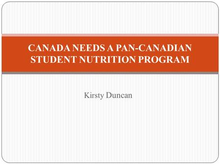 Kirsty Duncan CANADA NEEDS A PAN-CANADIAN STUDENT NUTRITION PROGRAM.