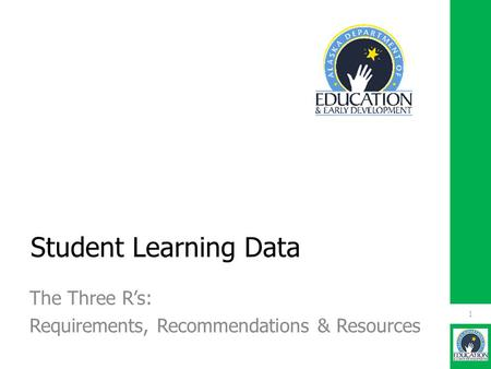 Student Learning Data The Three R's: Requirements, Recommendations & Resources 1.