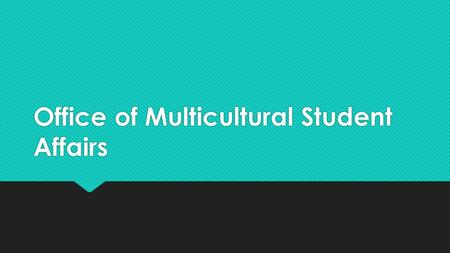 Office of Multicultural Student Affairs. Purpose  To educate students, faculty and staff on multicultural and social justice issues  To provide community.