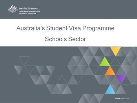 1 Department of Immigration and Border Protection Australia's Student Visa Programme Schools Sector.