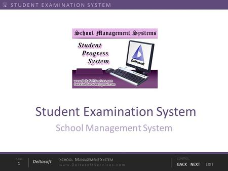 PAGE1 S CHOOL M ANAGEMENT S YSTEM www.DeltasoftServices.comCONTROL BACK NEXT EXIT Deltasoft  STUDENT EXAMINATION SYSTEM Student Examination System School.