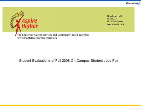 Zoomerang Slide Presentation Student Evaluations of Fall 2008 On-Campus Student Jobs Fair.