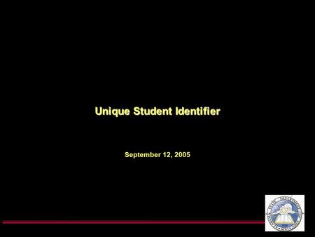 Unique Student Identifier September 12, 2005. What? The unique student identifier – – Moves with the student throughout his/her career Guarantees the.
