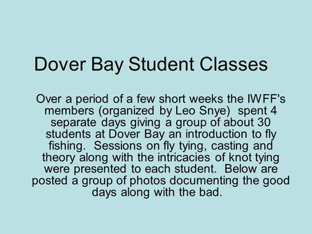 Dover Bay Student Classes Over a period of a few short weeks the IWFF's members (organized by Leo Snye) spent 4 separate days giving a group of about 30.