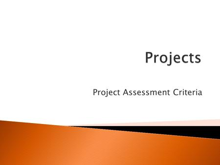 Project Assessment Criteria. Normally projects have 4 elements which can contribute to the assessment:  The product and its documentation  The student's.