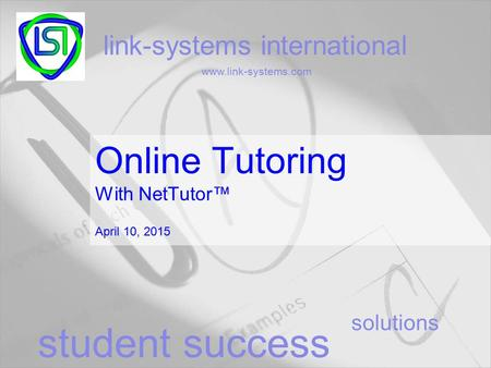 Solutions link-systems international www.link-systems.com student success Online Tutoring With NetTutor™ April 10, 2015.