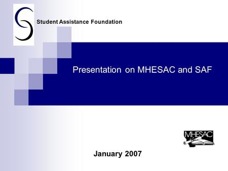 Presentation on MHESAC and SAF January 2007 Student Assistance Foundation.