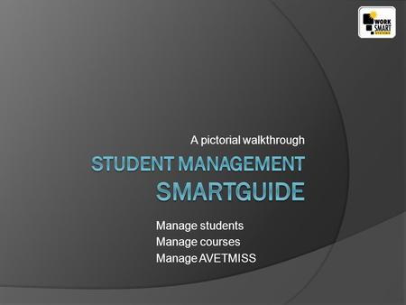 A pictorial walkthrough Manage students Manage courses Manage AVETMISS.