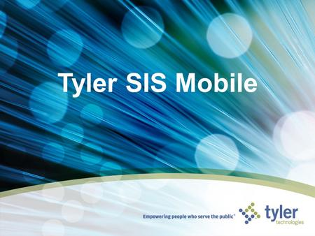Tyler SIS Mobile. © 2010 Tyler Technologies, Inc. When a Tyler SIS site is accessed via an iPhone, iPod touch, or BlackBerry, the code recognizes it is.