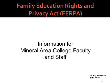 Information for Mineral Area College Faculty and Staff To Play Slideshow click below.