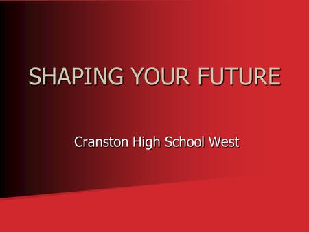 SHAPING YOUR FUTURE Cranston High School West Cranston High School West.