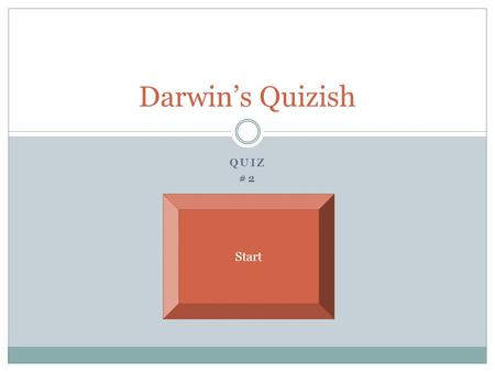 QUIZ #2 Darwin's Quizish Start. How many atoms in a mole? 4.023x10^23 2x10^10000 6.023x10^-23 6.023x10^23.