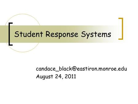 Student Response Systems August 24, 2011.