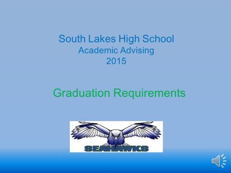 South Lakes High School Academic Advising 2015 Graduation Requirements.